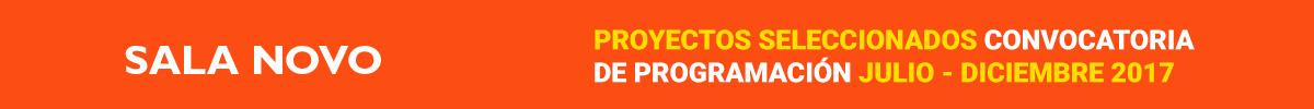 Sala Novo, proyectos pre seleccionados. Convocatoria de programación julio-diciembre 2017