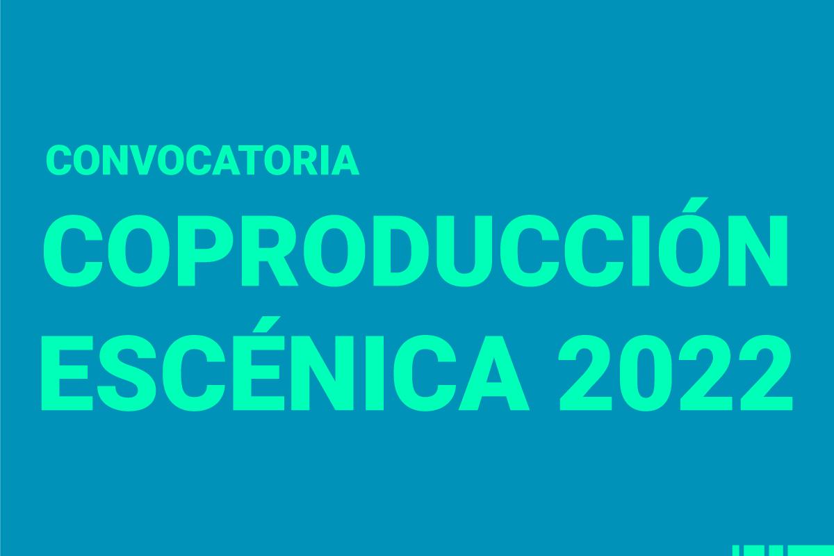 Proyectos seleccionados de la convocatoria: Coproducción escénica 2022